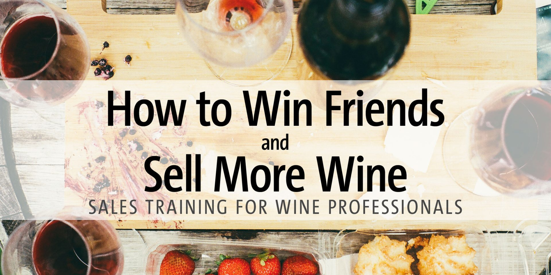 How to Win Friends, Sell More Wine